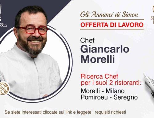 Lo Chef Giancarlo Morelli ricerca cuochi per ristoranti a Milano e Seregno
