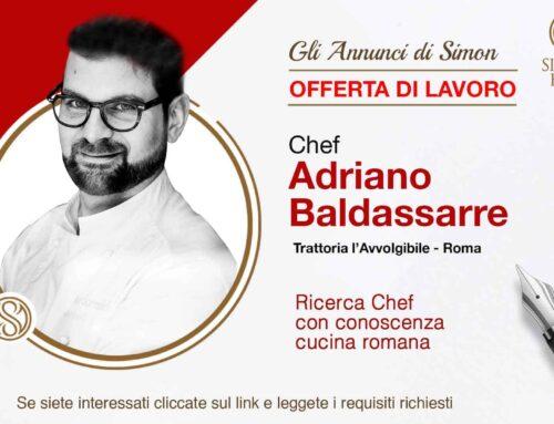 Chef Adriano Baldassarre ricerca giovane cuoco per Trattoria Romana L'Avvolgibile.