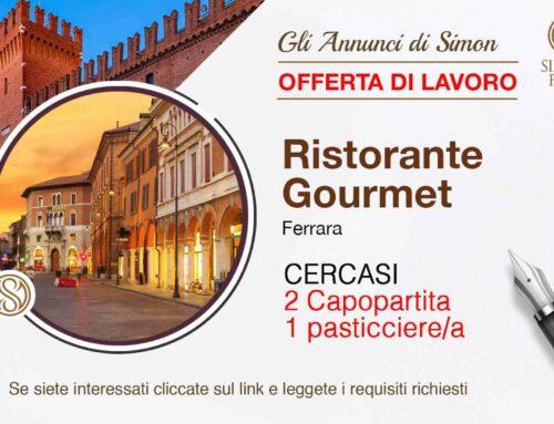 Cercasi 2 Capo partita e 1 Pasticcere per Ristorante Gourmet a Ferrara