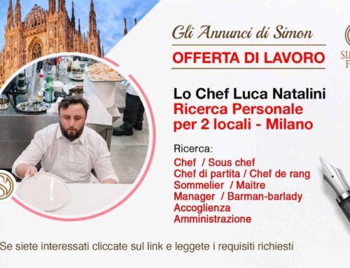 Lo chef Luca Natalini Ricerca Personale per 2 nuovi locali a Milano