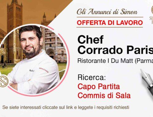 Lo Chef Corrado Parisi ricerca Personale per il ristorante I DU Matt a Parma